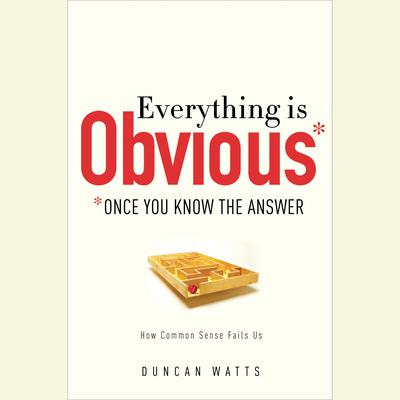 Everything Is Obvious: *Once You Know the Answer Audiobook, by Duncan J. Watts
