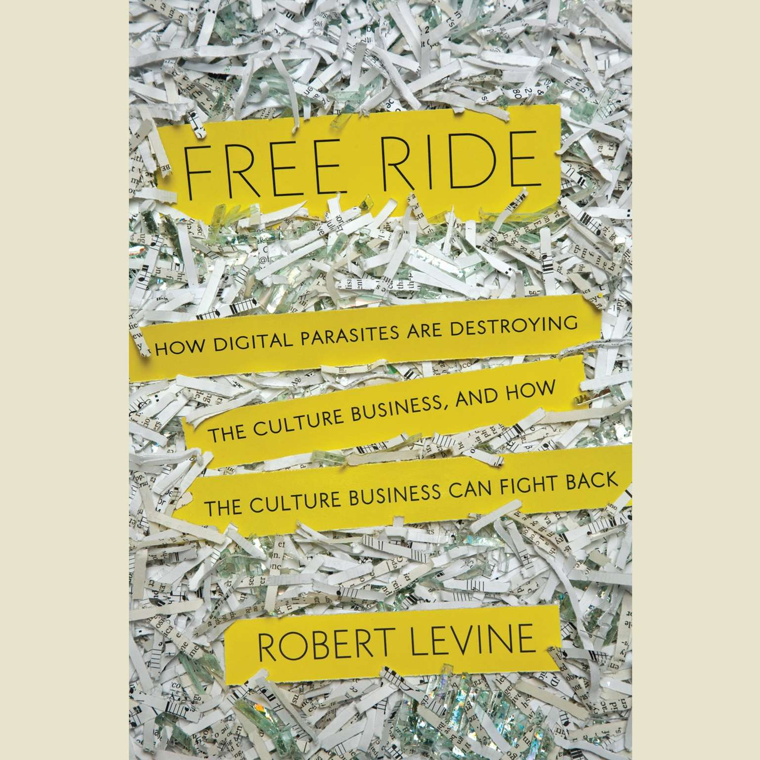 Printable Free Ride: How Digital Parasites are Destroying the Culture Business, and How the Culture Business Can Fight Back Audiobook Cover Art