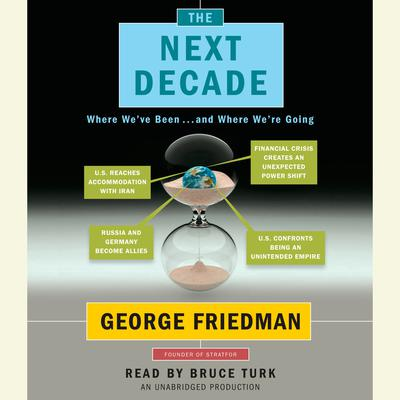 The Next Decade: Where Weve Been . . . and Where Were Going Audiobook, by George Friedman