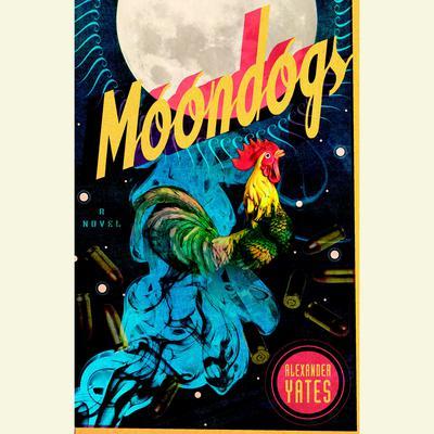Moondogs: A Novel Audiobook, by Alexander Yates