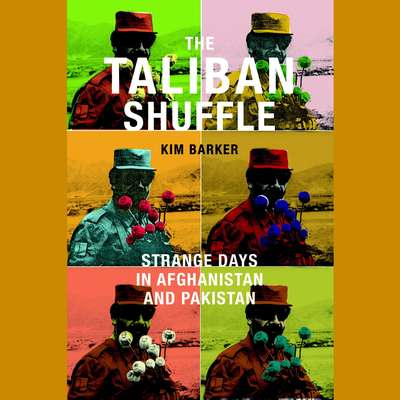 The Taliban Shuffle: Strange Days in Afghanistan and Pakistan Audiobook, by Kim Barker