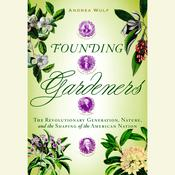 Founding Gardeners: The Revolutionary Generation, Nature, and the Shaping of the American Nation, by Andrea Wulf