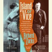 Island of Vice: Theodore Roosevelts Doomed Quest to Clean up Sin-Loving New York Audiobook, by Richard Zacks