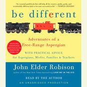 Be Different: Adventures of a Free-Range Aspergian with Practical Advice for Aspergians, Misfits, Families & Teachers Audiobook, by John Elder Robison