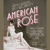 American Rose: A Nation Laid Bare: The Life and Times of Gypsy Rose Lee, by Karen Abbott