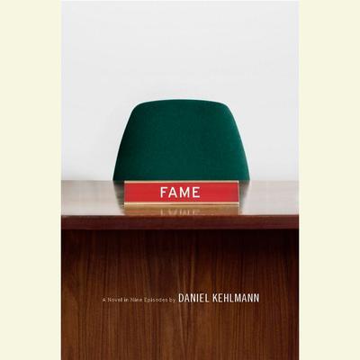 Fame: A Novel in Nine Episodes Audiobook, by Daniel Kehlmann