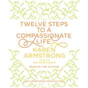 Twelve Steps to a Compassionate Life, by Karen Armstrong