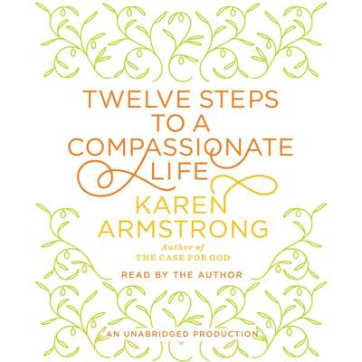 Twelve Steps to a Compassionate Life Audiobook, by Karen Armstrong