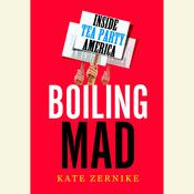 Boiling Mad: Inside Tea Party America, by Kate Zernike