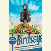 Birdseye: The Adventures of a Curious Man Audiobook, by Mark Kurlansky