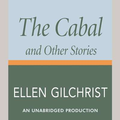 The Cabal and Other Stories Audiobook, by Ellen Gilchrist