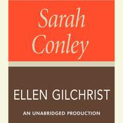 Sarah Conley: A Novel Audiobook, by Ellen Gilchrist