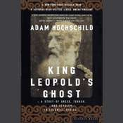 King Leopolds Ghost: A Story of Greed, Terror, and Heroism in Colonial Africa Audiobook, by Adam Hochschild