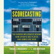 Scorecasting: The Hidden Influences Behind How Sports Are Played and Games Are Won, by Tobias Moskowitz