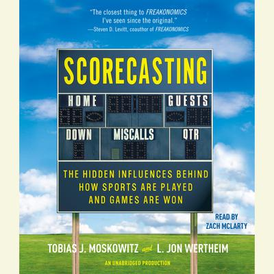 Scorecasting: The Hidden Influences Behind How Sports Are Played and Games Are Won Audiobook, by Tobias Moskowitz