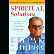 Spiritual Solutions: Answers to Lifes Greatest Challenges Audiobook, by Deepak Chopra