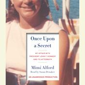 Once Upon a Secret: My Affair with President John F. Kennedy and Its Aftermath Audiobook, by Mimi Alford