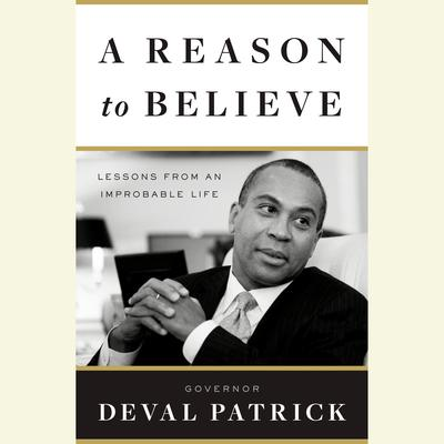 A Reason to Believe: Lessons from an Improbable Life Audiobook, by Governor Deval Patrick