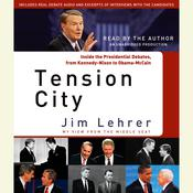 Tension City: Inside the Presidential Debates, from Kennedy-Nixon to Obama-McCain Audiobook, by Jim Lehrer
