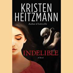 Indelible: A Novel Audiobook, by Kristen Heitzmann