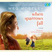 When Sparrows Fall: A Novel Audiobook, by Meg Moseley