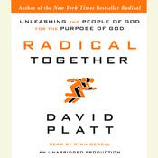 Radical Together: Unleashing the People of God for the Purpose of God Audiobook, by David Platt