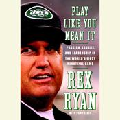 Play Like You Mean It: Passion, Laughs, and Leadership in the Worlds Most Beautiful Game, by Rex Ryan
