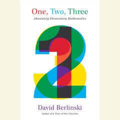 One, Two, Three: Absolutely Elementary Mathematics Audiobook, by David Berlinski