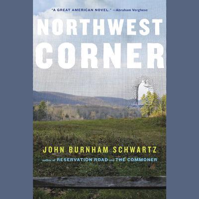 Northwest Corner: A Novel Audiobook, by John Burnham Schwartz