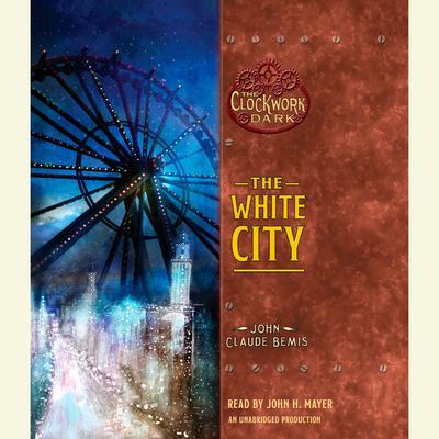 The White City: Book 3 of The Clockwork Dark Audiobook, by John Claude Bemis