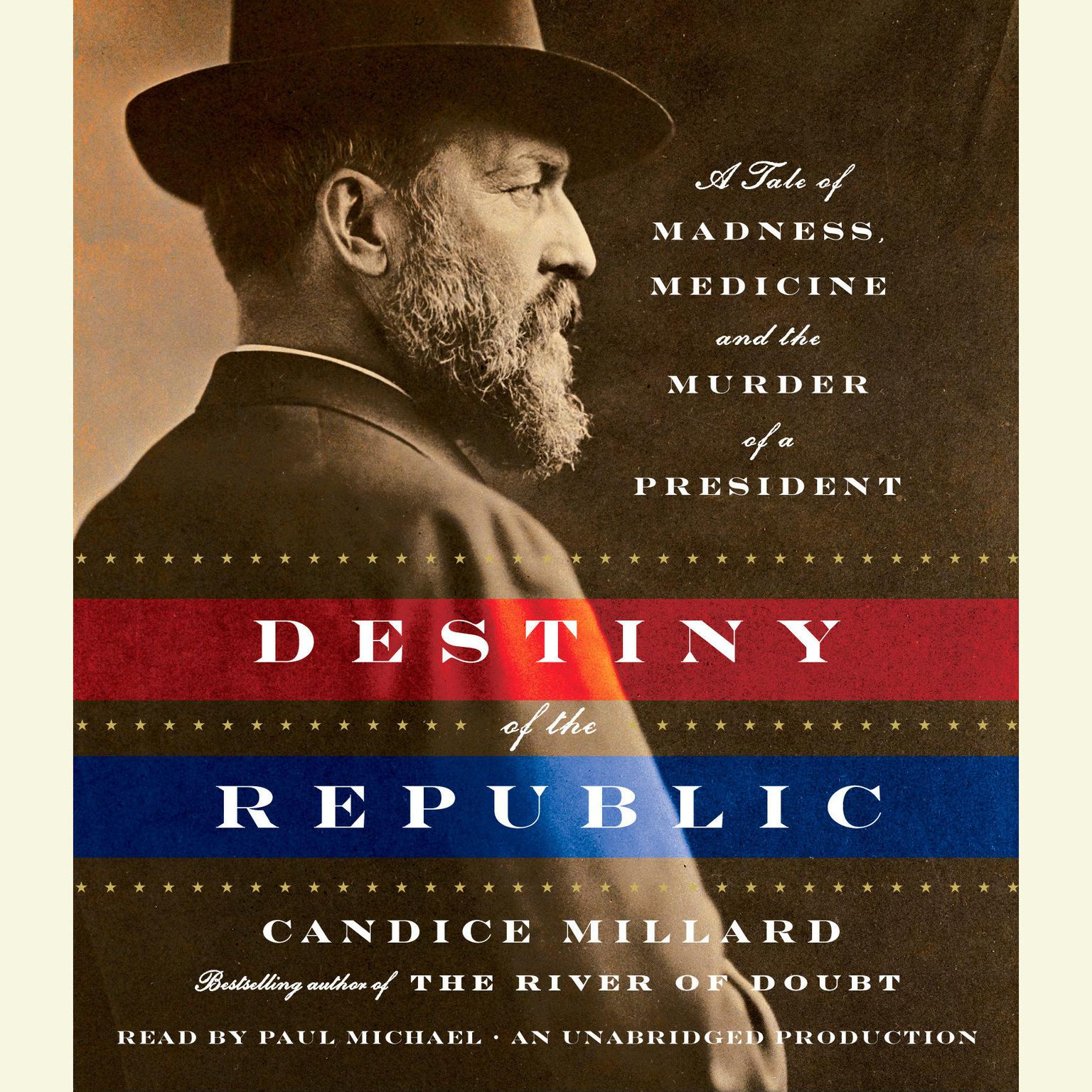 Printable Destiny of the Republic: A Tale of Madness, Medicine and the Murder of a President Audiobook Cover Art