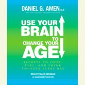 Use Your Brain to Change Your Age: Secrets to Look, Feel, and Think Younger Every Day, by Daniel G. Amen
