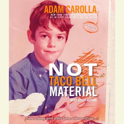 Not Taco Bell Material Audiobook, by Adam Carolla