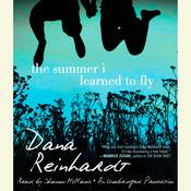 The Summer I Learned to Fly, by Dana Reinhardt
