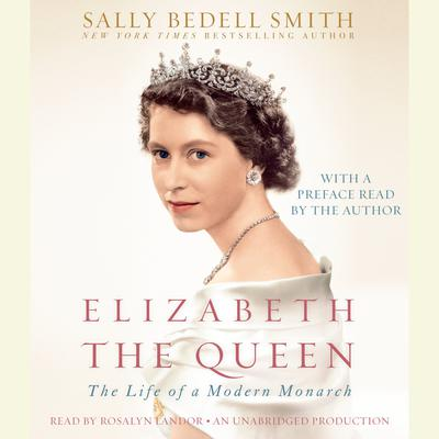 Elizabeth the Queen: The Life of a Modern Monarch Audiobook, by