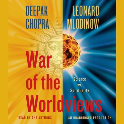 War of the Worldviews: Science Vs. Spirituality Audiobook, by Deepak Chopra