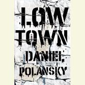Low Town: A Novel, by Daniel Polansky