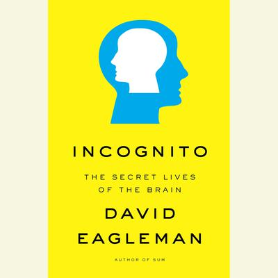 Incognito: The Secret Lives of the Brain Audiobook, by David Eagleman