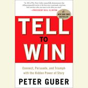 Tell to Win: Connect, Persuade, and Triumph with the Hidden Power of Story, by Peter Guber