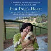 In a Dogs Heart: What Our Dogs Need, Want, and Deserve--and the Gifts We Can Expect in Return Audiobook, by Jennifer Arnold