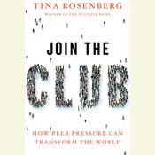 Join the Club: How Peer Pressure Can Transform the World, by Tina Rosenberg