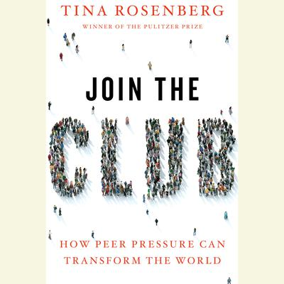 Join the Club: How Peer Pressure Can Transform the World Audiobook, by Tina Rosenberg