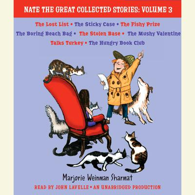 Nate the Great Collected Stories: Volume 3: Lost List; Sticky Case; Fishy Prize; Boring Beach Bag; Stolen Base; Mushy Valentine; Talks Turkey; Hungry Book Club Audiobook, by