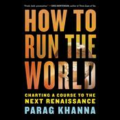How to Run the World: Charting a Course to the Next Renaissance Audiobook, by Parag Khanna