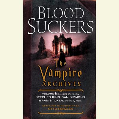 Bloodsuckers: The Vampire Archives, Volume 1 Audiobook, by Otto Penzler