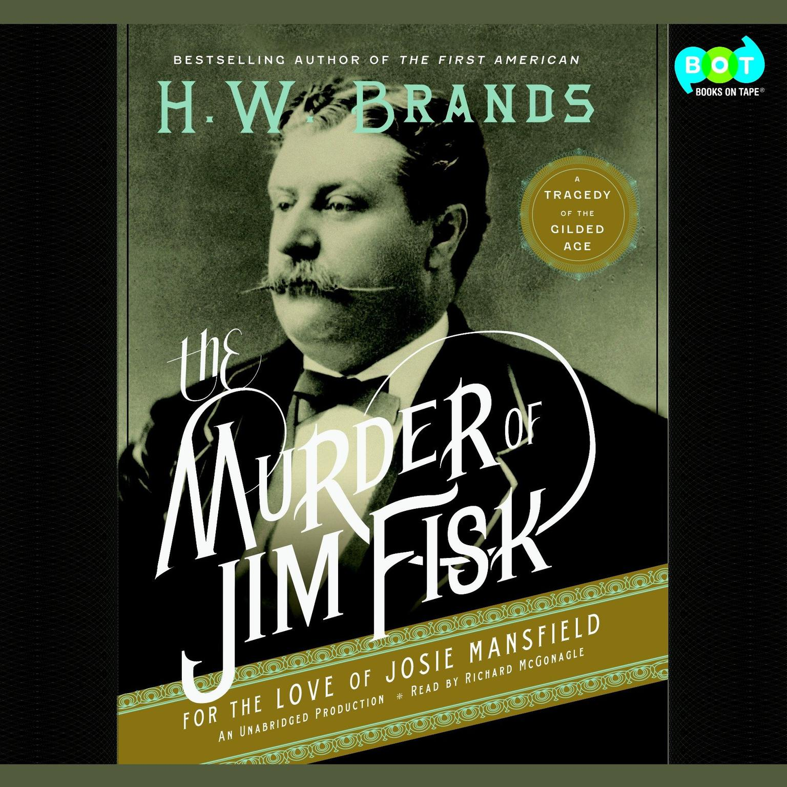 Printable The Murder of Jim Fisk for the Love of Josie Mansfield: A Tragedy of the Gilded Age Audiobook Cover Art