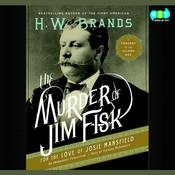 The Murder of Jim Fisk for the Love of Josie Mansfield Audiobook, by H. W. Brands