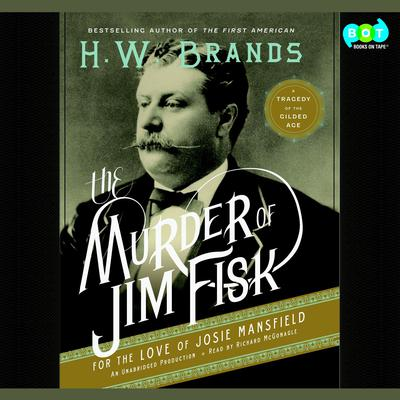 The Murder of Jim Fisk for the Love of Josie Mansfield: A Tragedy of the Gilded Age Audiobook, by H. W. Brands