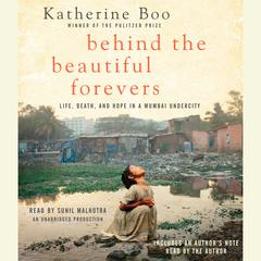 Behind the Beautiful Forevers: Life, death, and hope in a Mumbai undercity Audiobook, by Katherine Boo