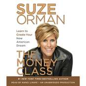 The Money Class: Learn to Create Your New American Dream, by Suze Orman